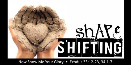 Rick Snodgrass Now Show Me Your Glory Exodus 33:12-23, 34:1-7.