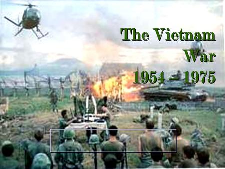 "The Vietnam War 1954 – 1975 Background to the War z France controlled ""Indochina"" since the late 19 th century z Japan took control during World War."