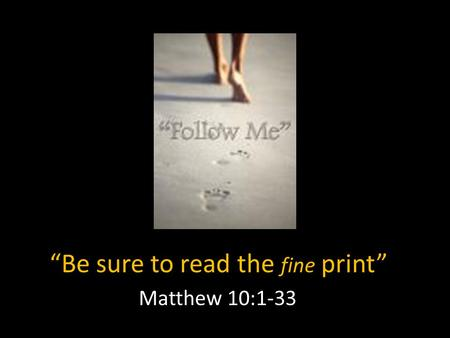 """Be sure to read the fine print"" Matthew 10:1-33."