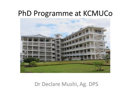 PhD Programme at KCMUCo Dr Declare Mushi, Ag. DPS.