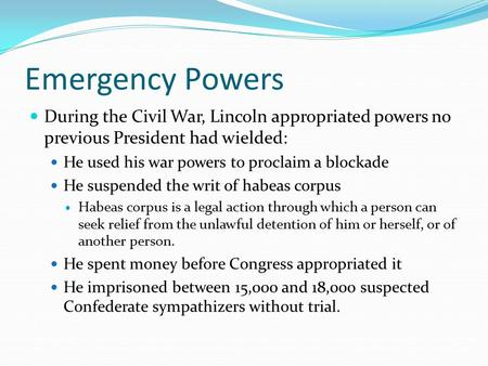 Emergency Powers During the Civil War, Lincoln appropriated powers no previous President had wielded: He used his war powers to proclaim a blockade He.