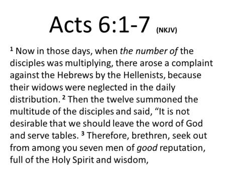 Acts 6:1-7 (NKJV) 1 Now in those days, when the number of the disciples was multiplying, there arose a complaint against the Hebrews by the Hellenists,