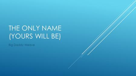The Only Name (Yours Will Be)