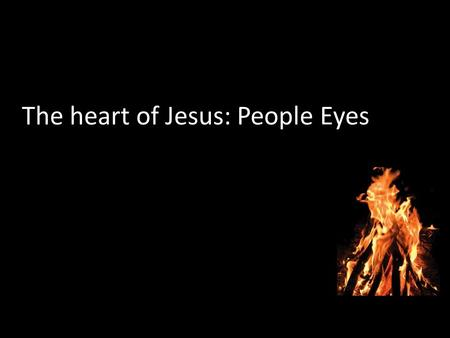 The heart of Jesus: People Eyes. 'The Spirit of the Lord is upon me, because he has anointed me to bring good news to the poor. He has sent me to proclaim.
