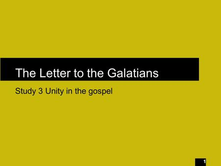 1 The Letter to the Galatians Study 3 Unity in the gospel.