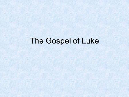 The Gospel of Luke. Characteristics of Luke First volume of a two-volume work Directed toward a broader audience –Genealogy traced back to Adam –Interest.