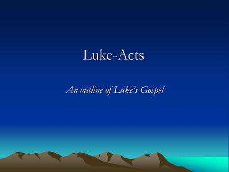 Luke-Acts An outline of Luke's Gospel. I. Introduction – 1:1-4.