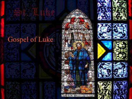Gospel of Luke.  Author  Attributed to Luke, doctor and companion of Paul (Col 4:14)  A Greek, Gentile convert  He is the only non-Jewish evangelist.