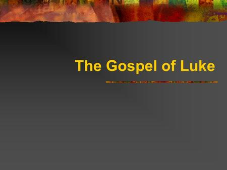 "The Gospel of Luke. Luke Overview Gentile covert to Christianity Wanted to show that both Gentiles and Jews are a part of Jesus' ""in-group"" Shows Jesus'"