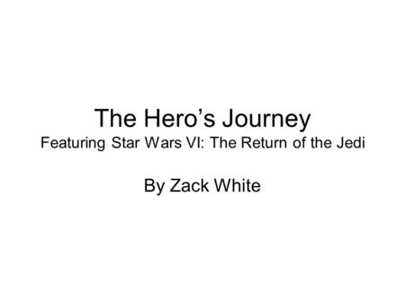 The Hero's Journey Featuring Star Wars VI: The Return of the Jedi By Zack White.