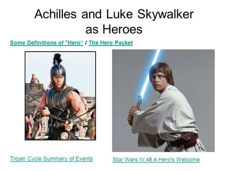 "Achilles and Luke Skywalker as Heroes Some Definitions of Hero""Some Definitions of Hero"" / The Hero PacketThe Hero Packet Star Wars IV.48 A Hero's Welcome."