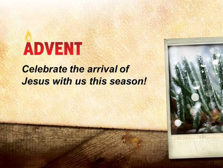 Celebrate the arrival of Jesus with us this season!