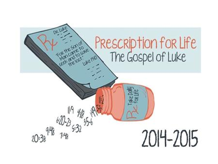 Prescription for Life The Gospel of Luke Lamplighters Women's Bible Study September 10, 2014.
