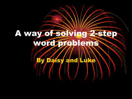 A way of solving 2-step word problems By Daisy and Luke.