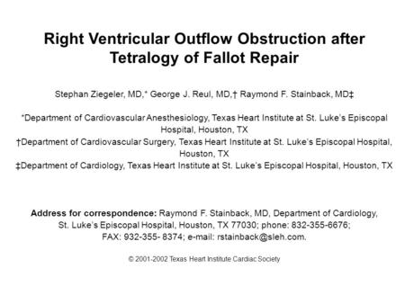 Right Ventricular Outflow Obstruction after Tetralogy of Fallot Repair Stephan Ziegeler, MD,* George J. Reul, MD,† Raymond F. Stainback, MD‡ *Department.