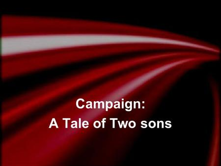 Campaign: A Tale of Two sons. Jesus' Intention for the Characters: Father Younger Son Older Son  God / Jesus  Tax Collectors & Sinners  Pharisees &