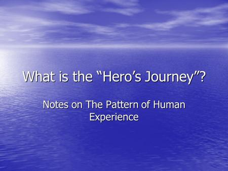 "What is the ""Hero's Journey""? Notes on The Pattern of Human Experience."