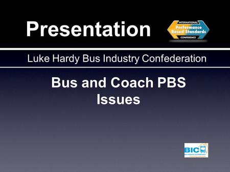 Presentation Bus and Coach PBS Issues Luke Hardy Bus Industry Confederation.