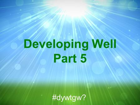 Developing Well Part 5 #dywtgw?. Psalm 41:1-4 NKJV 1 To the Chief Musician. A Psalm of David. Blessed is he who considers the poor; The LORD will deliver.