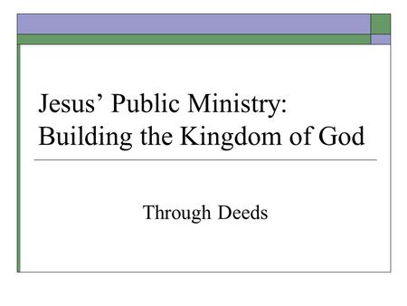 Jesus' Public Ministry: Building the Kingdom of God Through Deeds.