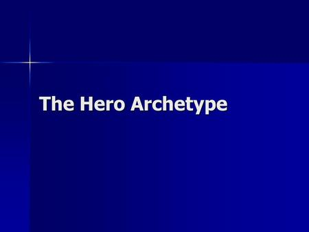 "The Hero Archetype. What is an archetype? Webster's says, ""an original pattern or model"" Webster's says, ""an original pattern or model"" Type is a synonym."