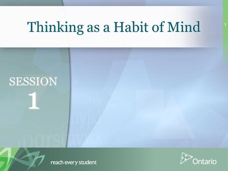 1 Thinking as a Habit of Mind SESSION 1. 2 Overview A learning resource for educators with six sessions: 1.Thinking as a Habit of Mind 2.Meaning Maker: