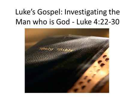 Luke's Gospel: Investigating the Man who is God - Luke 4:22-30.