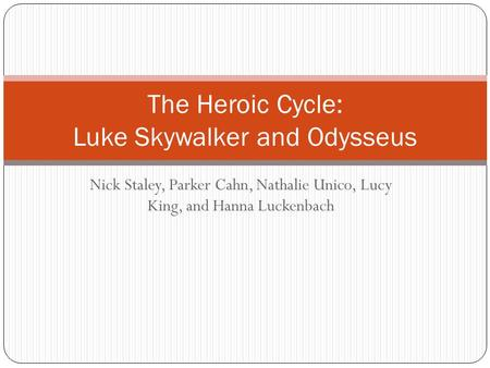 Nick Staley, Parker Cahn, Nathalie Unico, Lucy King, and Hanna Luckenbach The Heroic Cycle: Luke Skywalker and Odysseus.