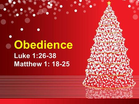 Obedience Luke 1:26-38 Matthew 1: 18-25. What does obedience mean? Compliance to an order, request, law or submission to another's authority. John 14:15.