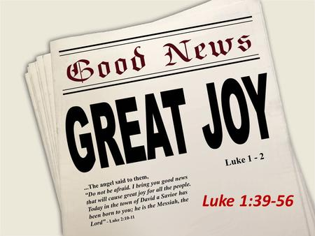 "Luke 1:39-56. 1. Baby Jumps, Spirit Speaks (Luke 1:39-45) Luke 1:38-41 38 Mary responded, ""I am the Lord's servant. May everything you have said about."