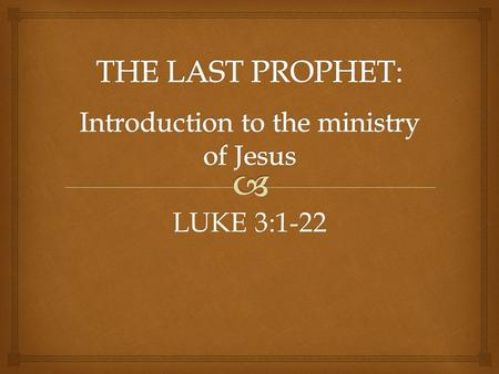 LUKE 3:1-22.  1.Written with Acts as a history of the start of the church. 2.Focuses on God's Plan in history! 3.The focus of that plan is Christ and.