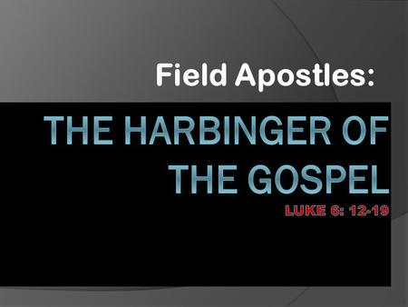 Field Apostles:. One day soon afterward Jesus went to a mountain to pray, and he prayed to God all night. At daybreak he called together all of his disciples.