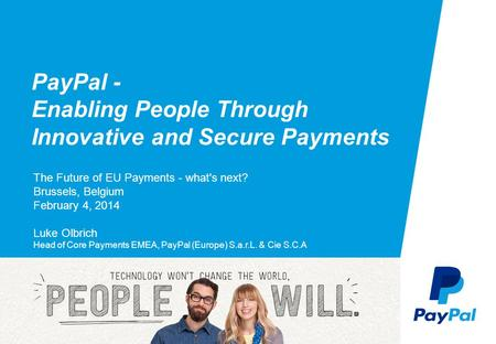 © 2014 PayPal Inc. All rights reserved. Confidential and proprietary. PayPal - Enabling People Through Innovative and Secure Payments The Future of EU.