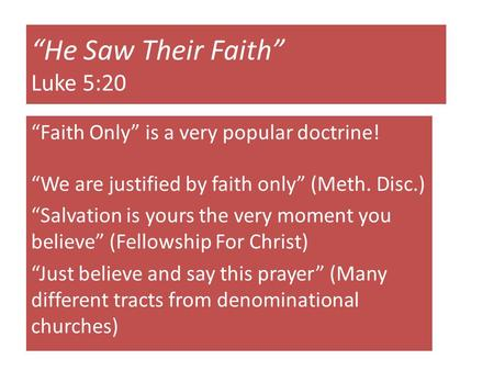"""He Saw Their Faith"" Luke 5:20 ""Faith Only"" is a very popular doctrine! ""We are justified by faith only"" (Meth. Disc.) ""Salvation is yours the very moment."