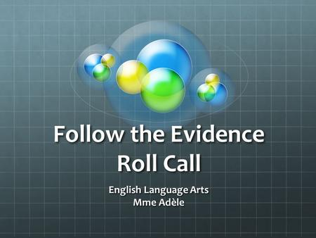 Follow the Evidence Roll Call English Language Arts Mme Adèle.
