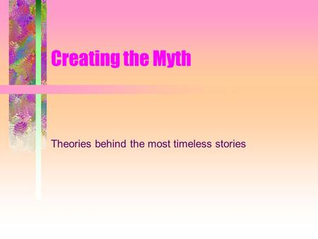Creating the Myth Theories behind the most timeless stories.