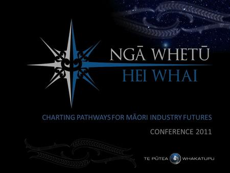CHARTING PATHWAYS FOR MĀORI INDUSTRY FUTURES CONFERENCE 2011.