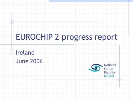 EUROCHIP 2 progress report Ireland June 2006. Structure Coordinators (3) Steering Group (19) Hospital.