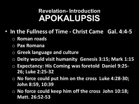 Revelation- Introduction APOKALUPSIS In the Fullness of Time - Christ Came Gal. 4:4-5 o Roman roads o Pax Romana o Greek language and culture o Deity would.
