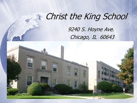 Christ the King School 9240 S. Hoyne Ave. Chicago, IL 60643 9240 S. Hoyne Ave. Chicago, IL 60643.