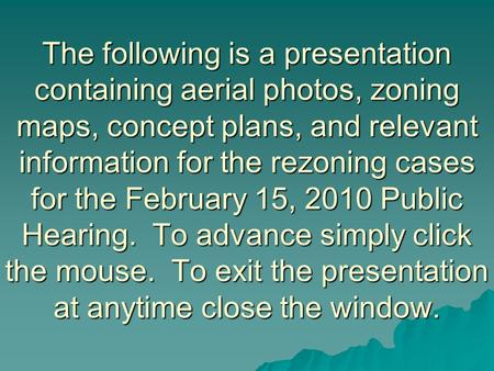 The following is a presentation containing aerial photos, zoning maps, concept plans, and relevant information for the rezoning cases for the February.