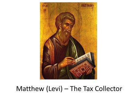 Matthew (Levi) – The Tax Collector. Publican bought tax franchises from the Roman Emperor could keep any overage they collected used strong arm thugs.