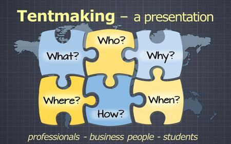 Tentmaking – a presentation professionals - business people - students.