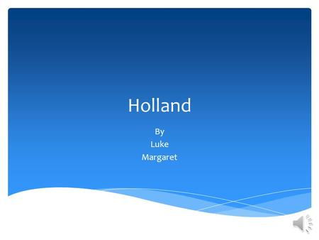 Holland By Luke Margaret Holland is in Europe. Holland is above the equator! Where is Holland?
