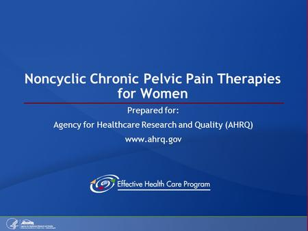 Noncyclic Chronic Pelvic Pain Therapies for Women Prepared for: Agency for Healthcare Research and Quality (AHRQ) www.ahrq.gov.