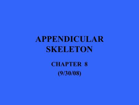 APPENDICULAR SKELETON CHAPTER 8 (9/30/08). THE PECTORAL GIRDLE.