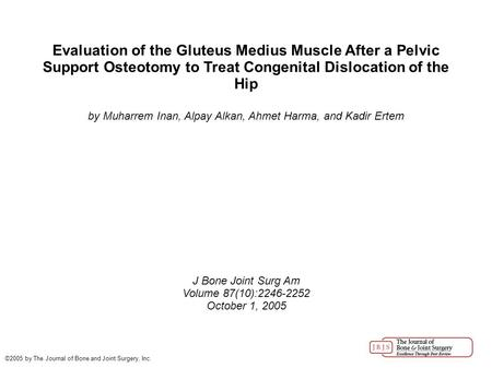 Evaluation of the Gluteus Medius Muscle After a Pelvic Support Osteotomy to Treat Congenital Dislocation of the Hip by Muharrem Inan, Alpay Alkan, Ahmet.