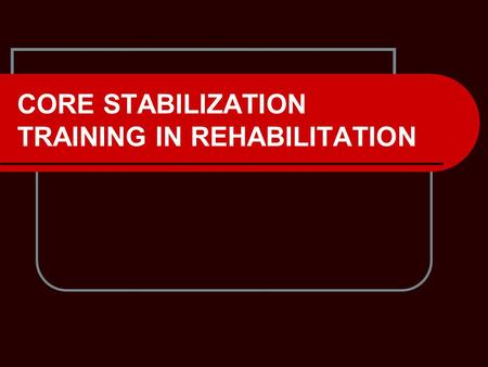 "CORE STABILIZATION TRAINING IN REHABILITATION. KINETIC CHAIN REHABILITATION DEFINITIONS Functional kinetic chain rehabilitation: ""a comprehensive approach."