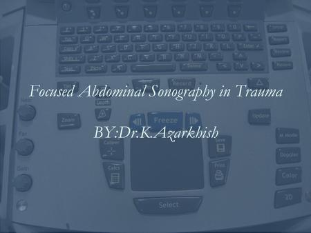 Focused Abdominal Sonography in Trauma BY:Dr.K.Azarkhish.