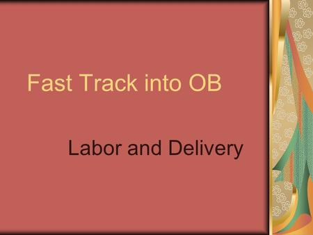 Fast Track into OB Labor and Delivery.
